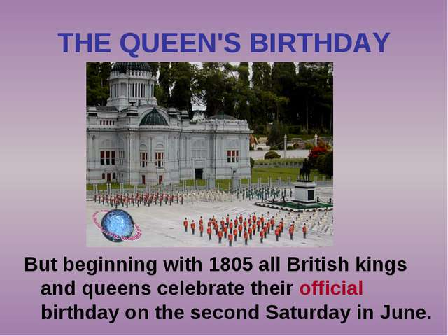 THE QUEEN'S BIRTHDAY But beginning with 1805 all British kings and queens cel...