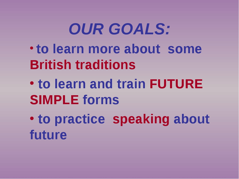 OUR GOALS: to learn more about some British traditions to learn and train FUT...