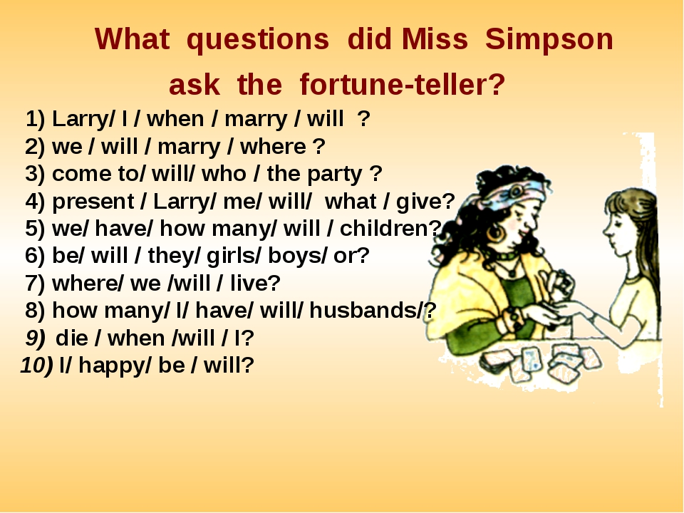 What questions did Miss Simpson ask the fortune-teller? Larry/ I / when / ma...
