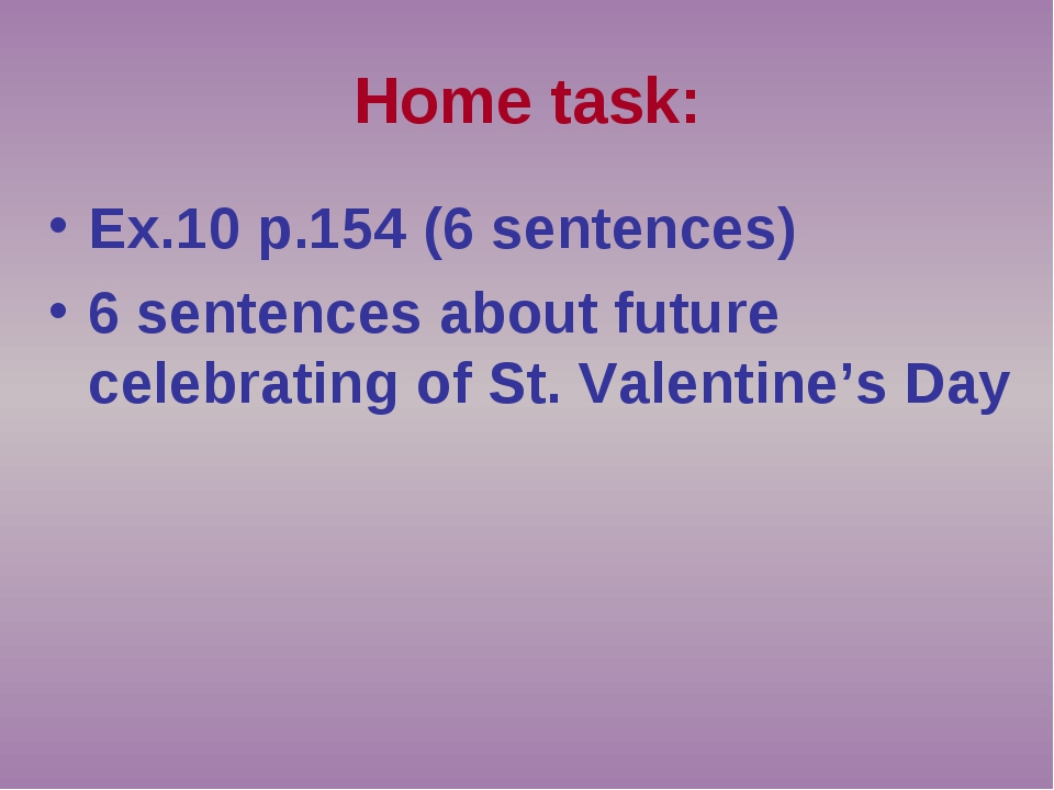 Home task: Ex.10 p.154 (6 sentences) 6 sentences about future celebrating of...