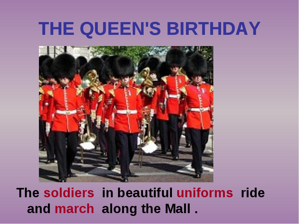 THE QUEEN'S BIRTHDAY The soldiers in beautiful uniforms ride and march along...