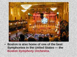 Boston is also home of one of the best Symphonies in the United States — the