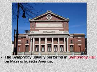The Symphony usually performs in Symphony Hall on Massachusetts Avenue.