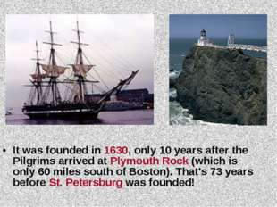 It was founded in 1630, only 10 years after the Pilgrims arrived at Plymouth