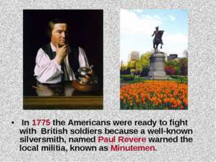 In 1775 the Americans were ready to fight with British soldiers because a we