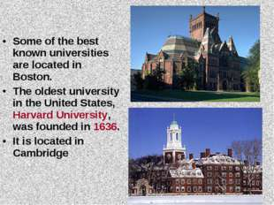 Some of the best known universities are located in Boston. The oldest univers