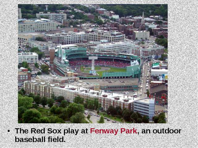 The Red Sox play at Fenway Park, an outdoor baseball field.