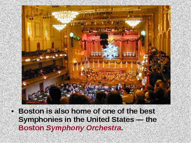 Boston is also home of one of the best Symphonies in the United States — the...