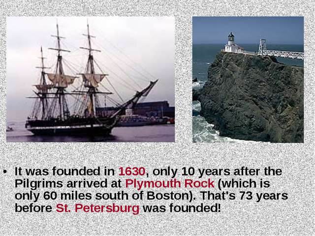 It was founded in 1630, only 10 years after the Pilgrims arrived at Plymouth...