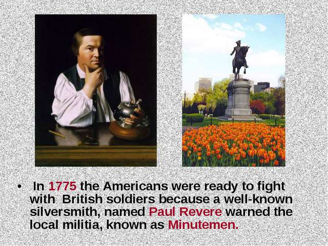 In 1775 the Americans were ready to fight with British soldiers because a we...