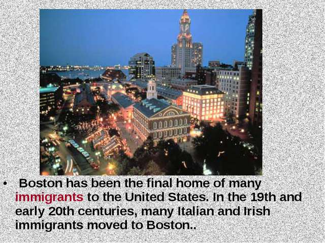 Boston has been the final home of many immigrants to the United States. In t...