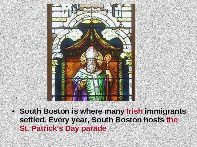 South Boston is where many Irish immigrants settled. Every year, South Boston...