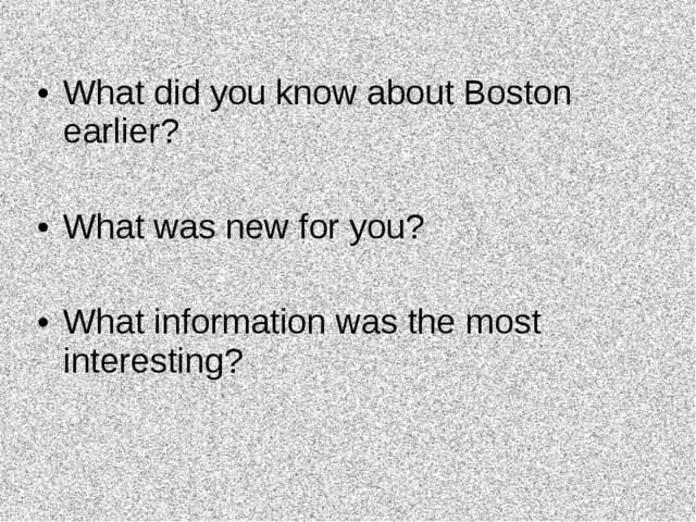 What did you know about Boston earlier? What was new for you? What informatio...