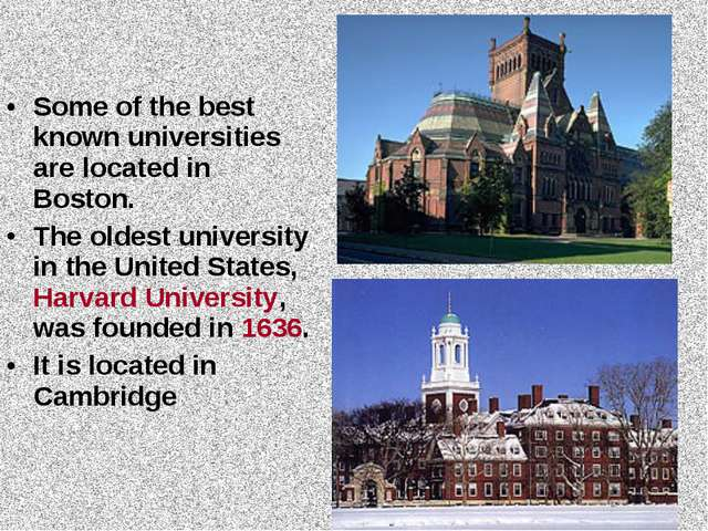 Some of the best known universities are located in Boston. The oldest univers...