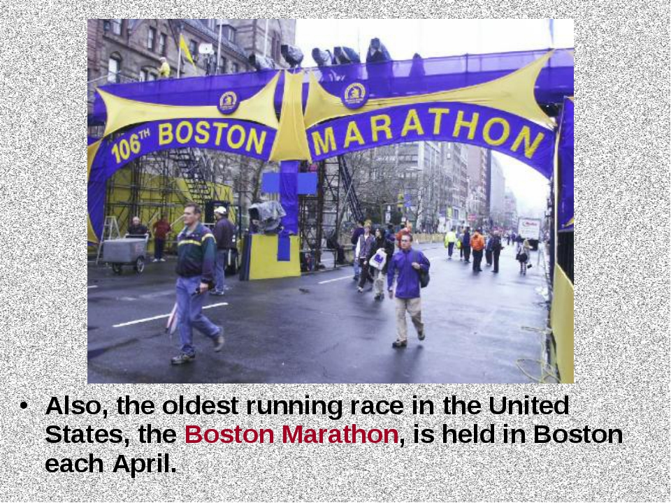 Also, the oldest running race in the United States, the Boston Marathon, is h...