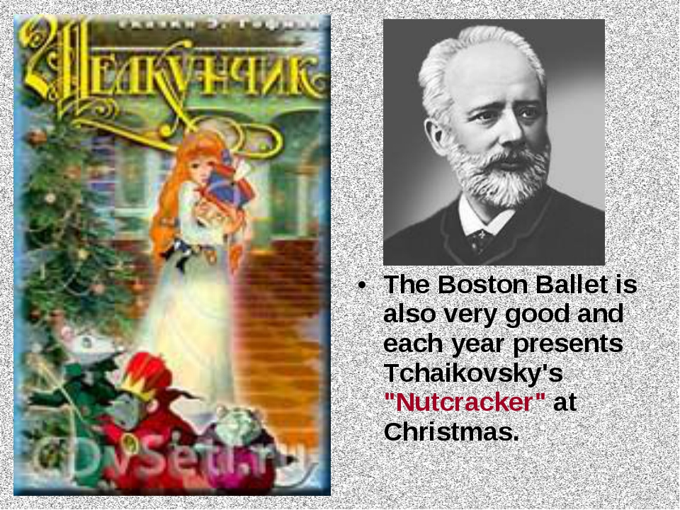 "The Boston Ballet is also very good and each year presents Tchaikovsky's ""Nut..."