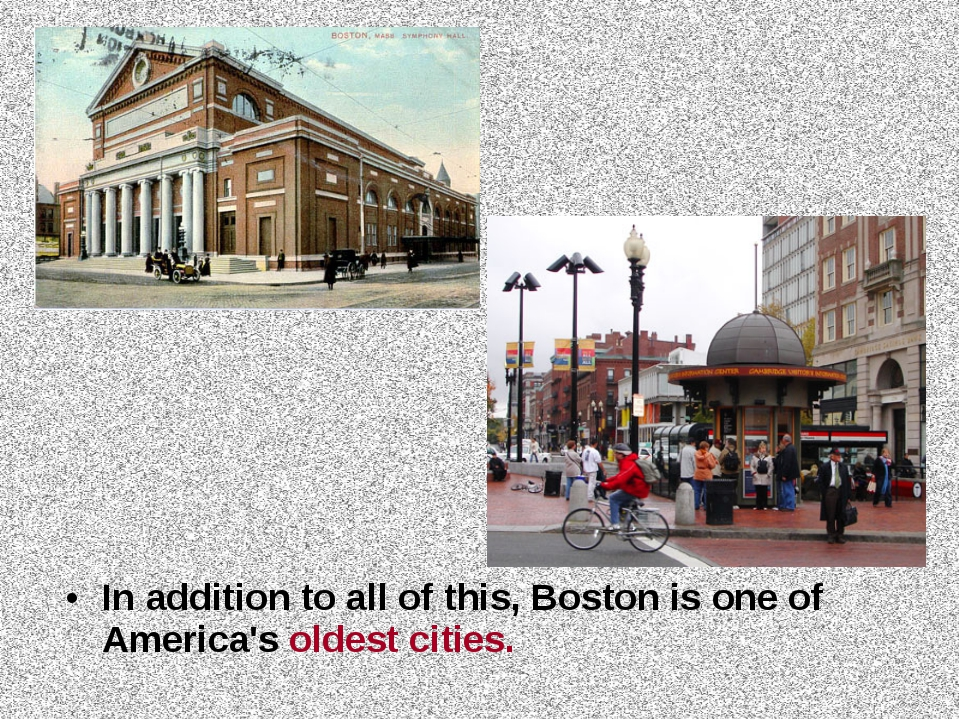 In addition to all of this, Boston is one of America's oldest cities.