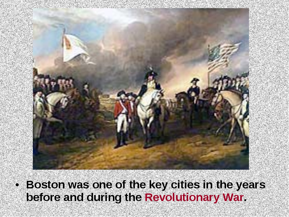 Boston was one of the key cities in the years before and during the Revolutio...