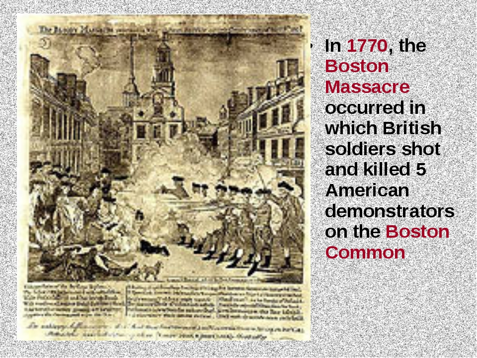 In 1770, the Boston Massacre occurred in which British soldiers shot and kill...