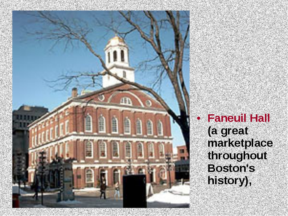 Faneuil Hall (a great marketplace throughout Boston's history),