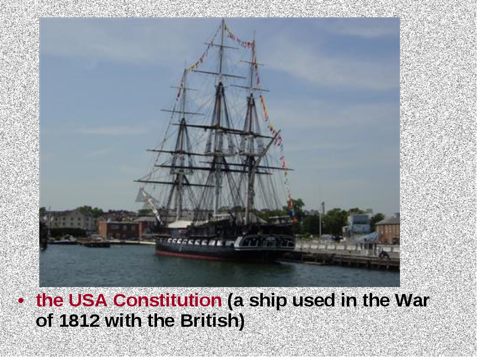 the USA Constitution (a ship used in the War of 1812 with the British)