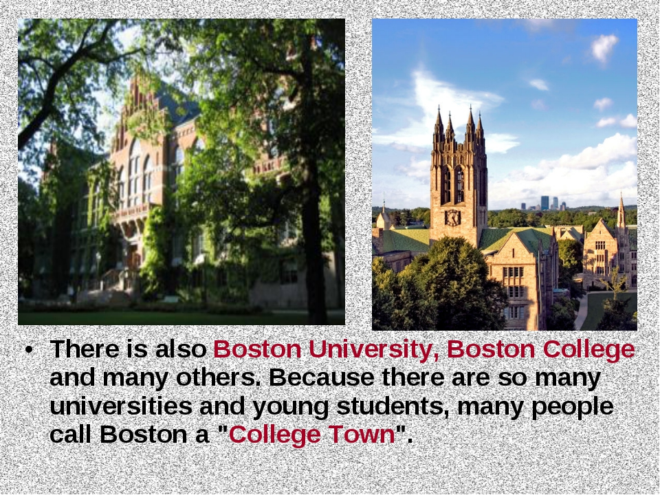 There is also Boston University, Boston College and many others. Because ther...