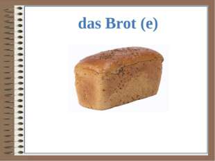 das Brot (e)