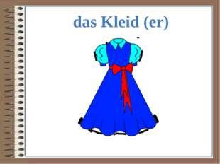 das Kleid (er)