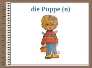 die Puppe (n)