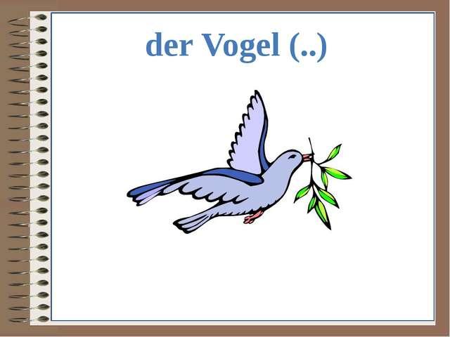 der Vogel (..)
