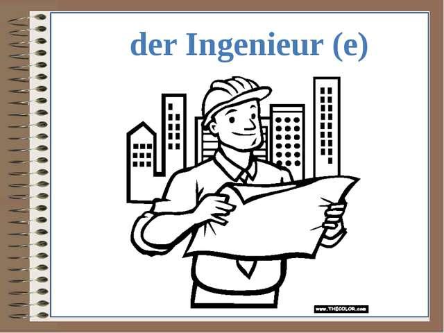 der Ingenieur (e)