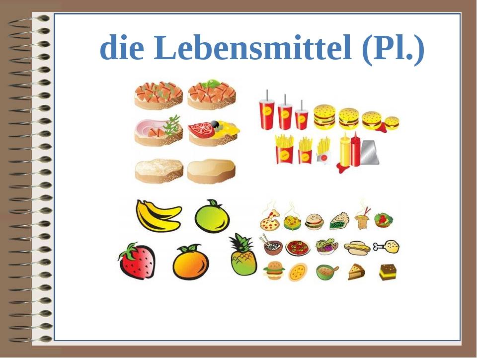 die Lebensmittel (Pl.)