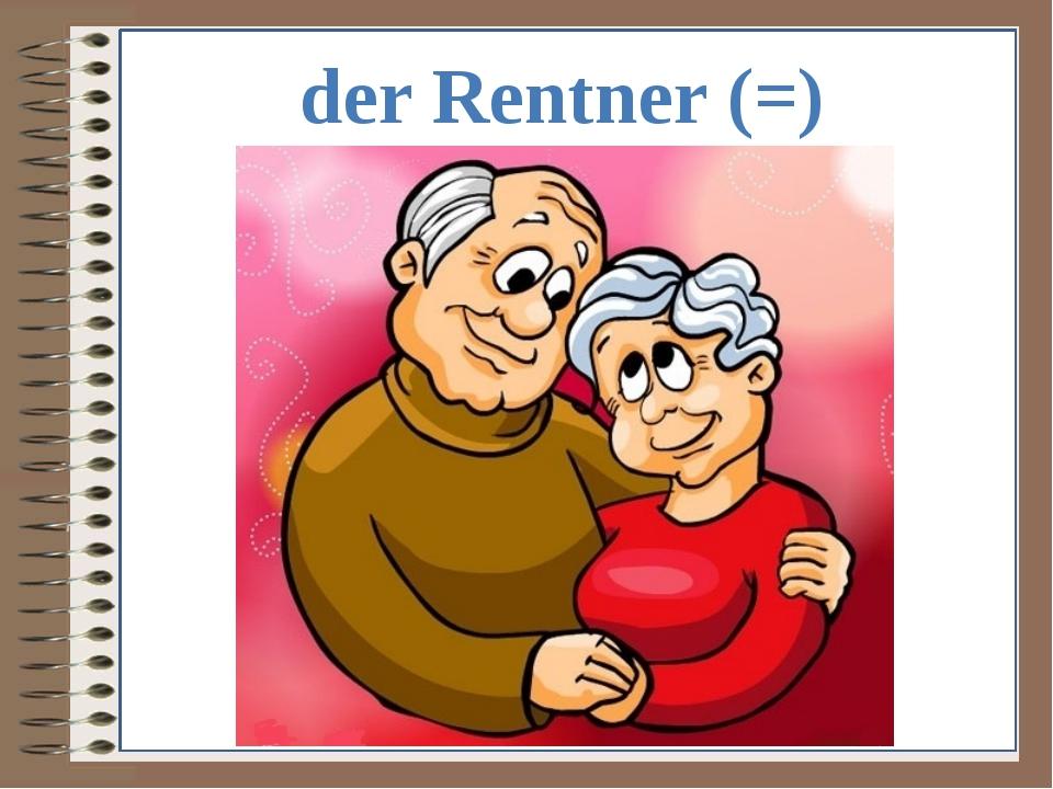 der Rentner (=)