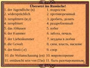 Übersetzt ins Russische! 1. der Jugendliche (n) 1. подросток 2. widersprüchli