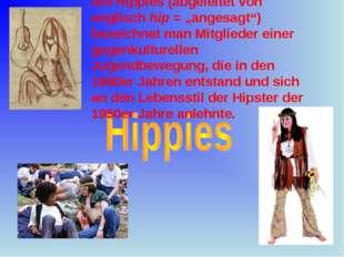 """Hippis Als Hippies (abgeleitet von englisch hip = """"angesagt"""") bezeichnet man"""