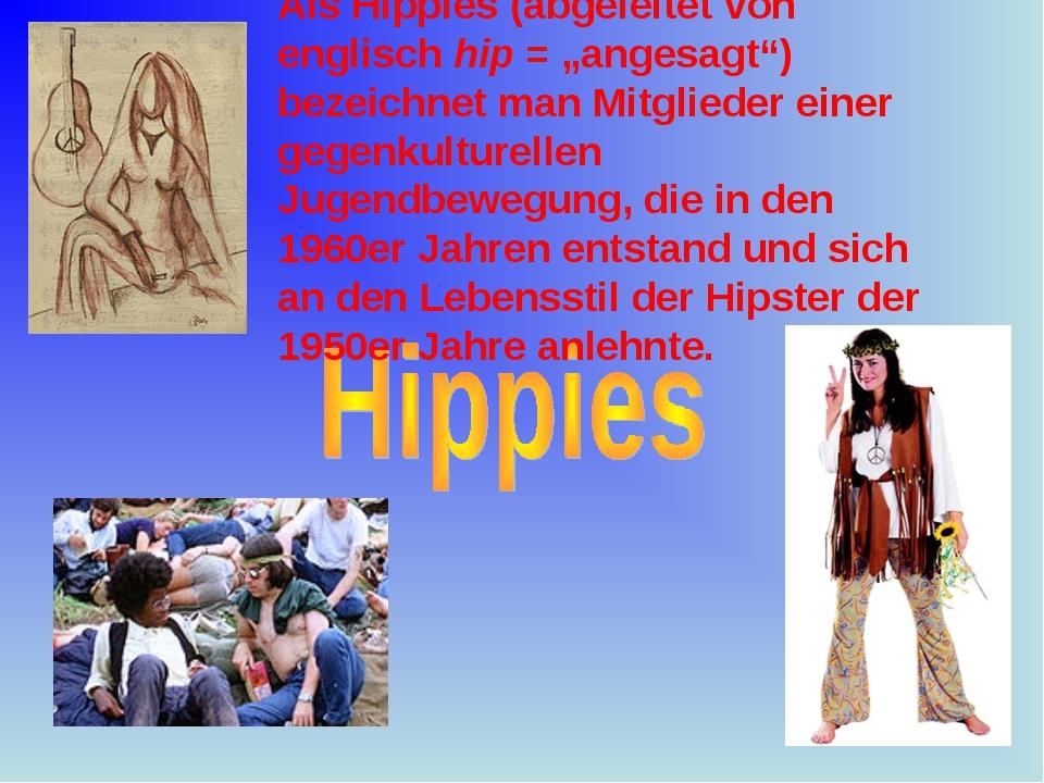 """Hippis Als Hippies (abgeleitet von englisch hip = """"angesagt"""") bezeichnet man..."""