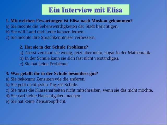 1. Mit welchen Erwartungen ist Elisa nach Moskau gekommen? a) Sie möchte die...
