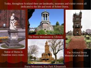Today, throughout Scotland there are landmarks, museums and visitor centres a