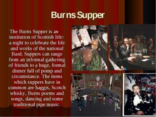 Burns Supper The Burns Supper is an institution of Scottish life: a night to
