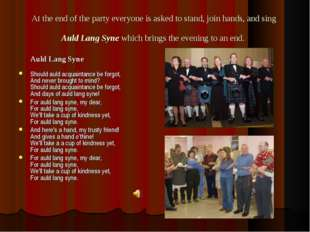 At the end of the party everyone is asked to stand, join hands, and sing Auld