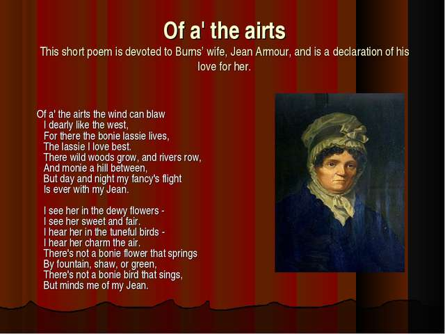 Of a' the airts This short poem is devoted to Burns' wife, Jean Armour, and i...