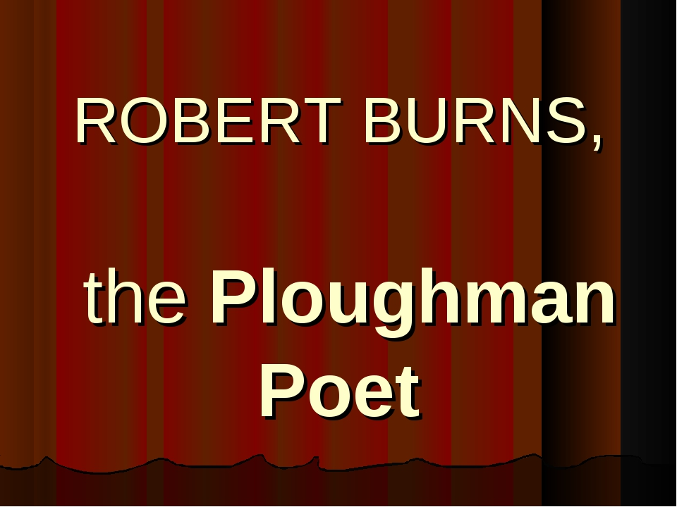 ROBERT BURNS, the Ploughman Poet
