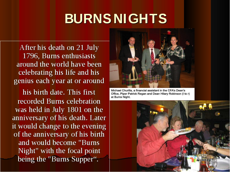 BURNS NIGHTS 	After his death on 21 July 1796, Burns enthusiasts around the w...
