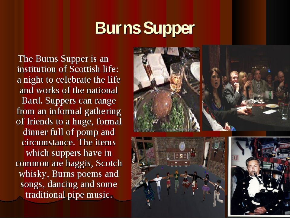 Burns Supper The Burns Supper is an institution of Scottish life: a night to...