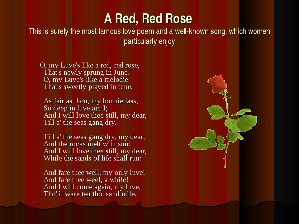A Red, Red Rose This is surely the most famous love poem and a well-known son...