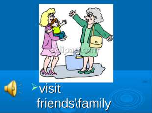 visit friends\family