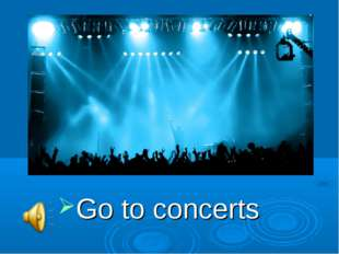 Go to concerts