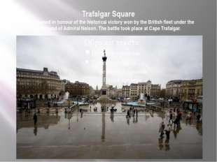 Trafalgar Square It was named in honour of the historical victory won by the