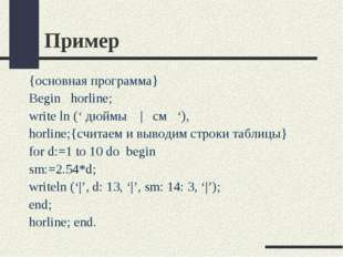 Пример {основная программа} Begin horline; write ln (' дюймы   см '), horline