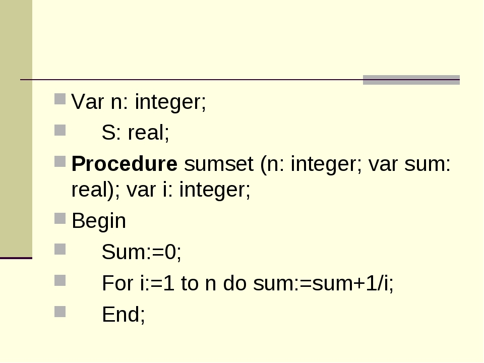 Var n: integer; 	S: real; Procedure sumset (n: integer; var sum: real); var i...